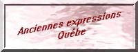 LES ancienens expressions Québec